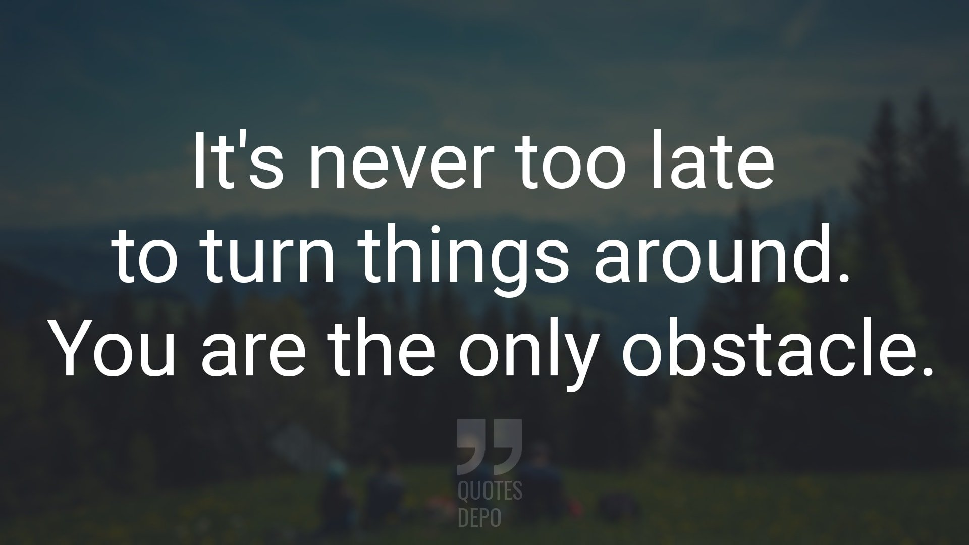 It's Never too Late to Turn Things Around