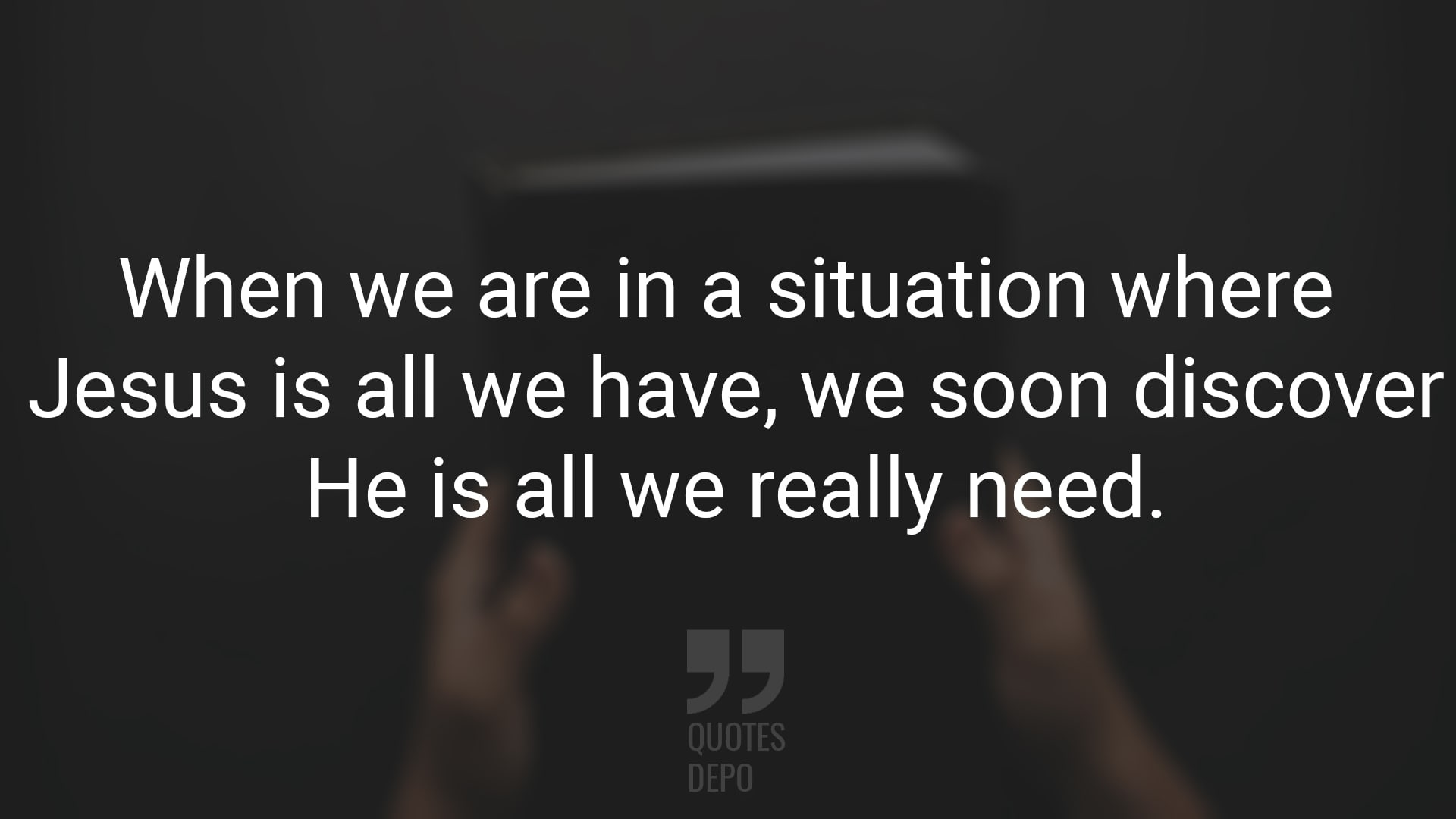 When We are in a Situation Where Jesus is All We Have