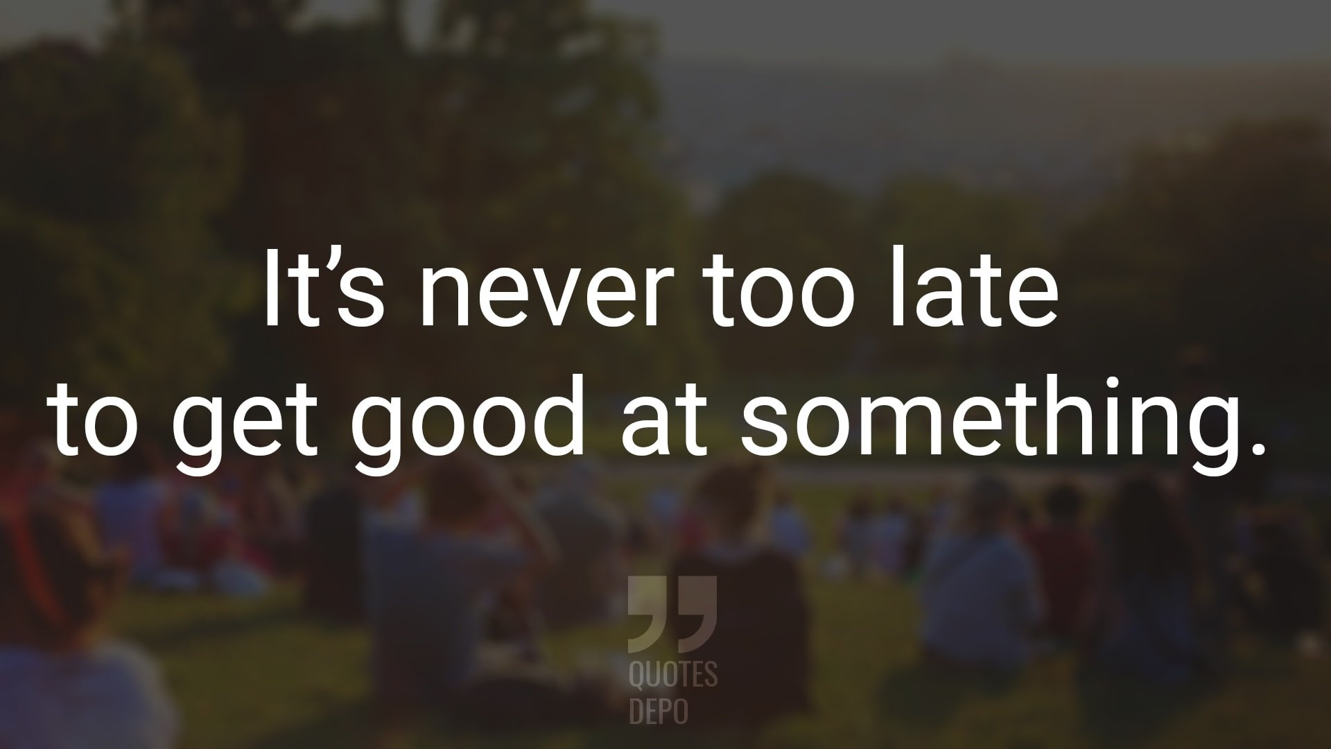 It's Never Too Late to Get Good at Something