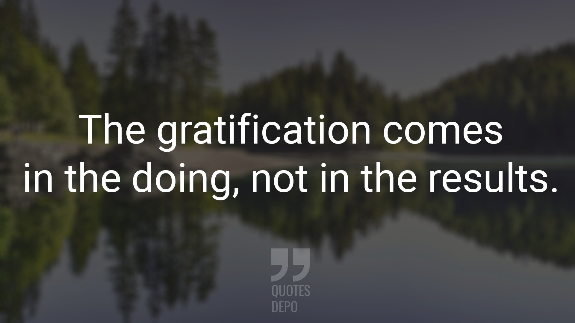 The Gratification Comes in the Doing