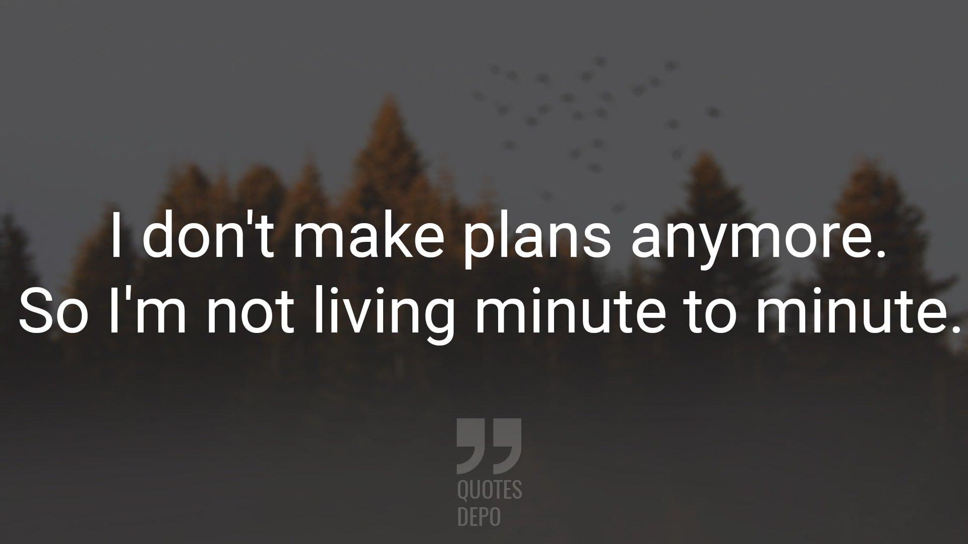 I Don't Make Plans Anymore