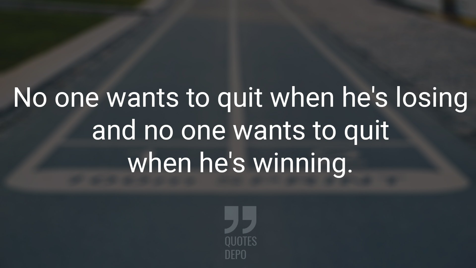 No One Wants to Quit When He's Losing