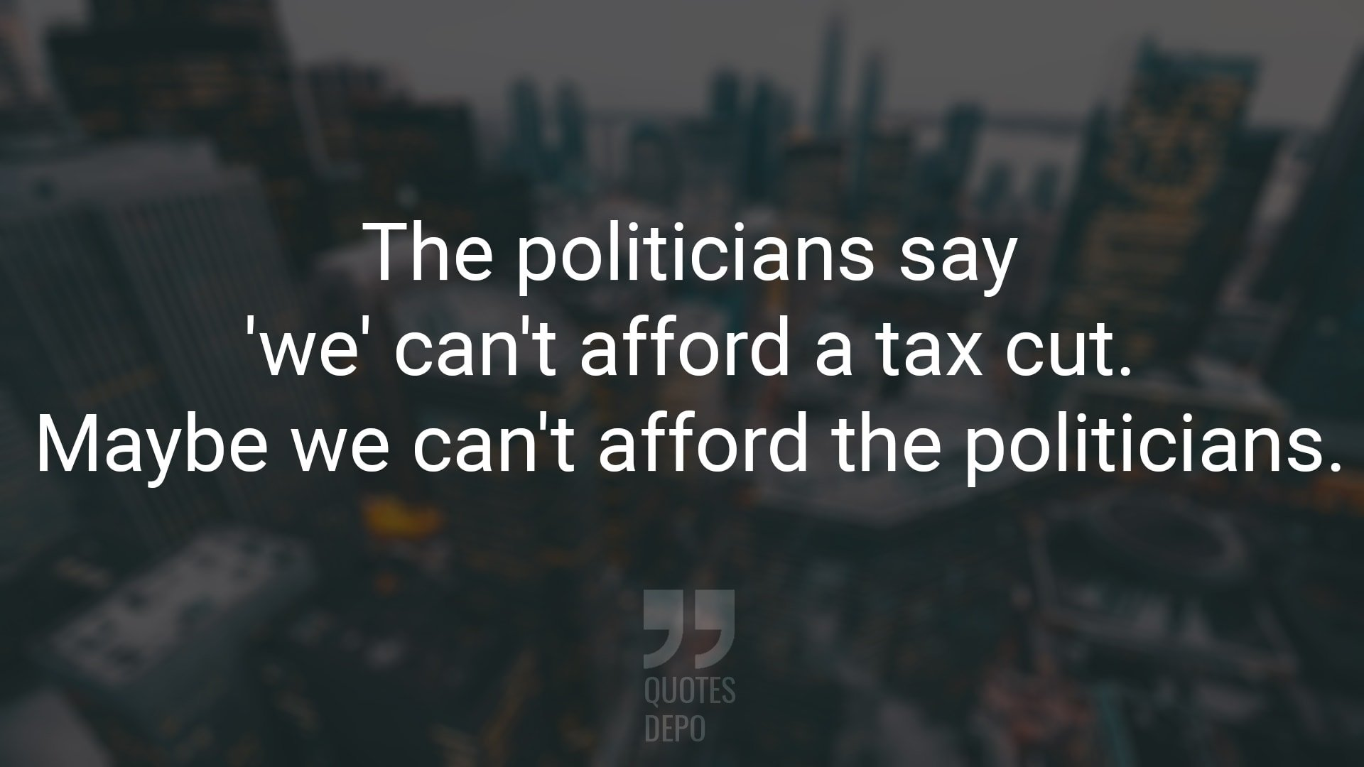 The Politicians Say 'We' Can't Afford a Tax Cut