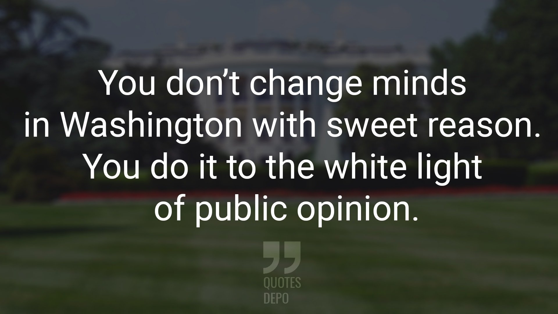 You Don't Change Minds in Washington