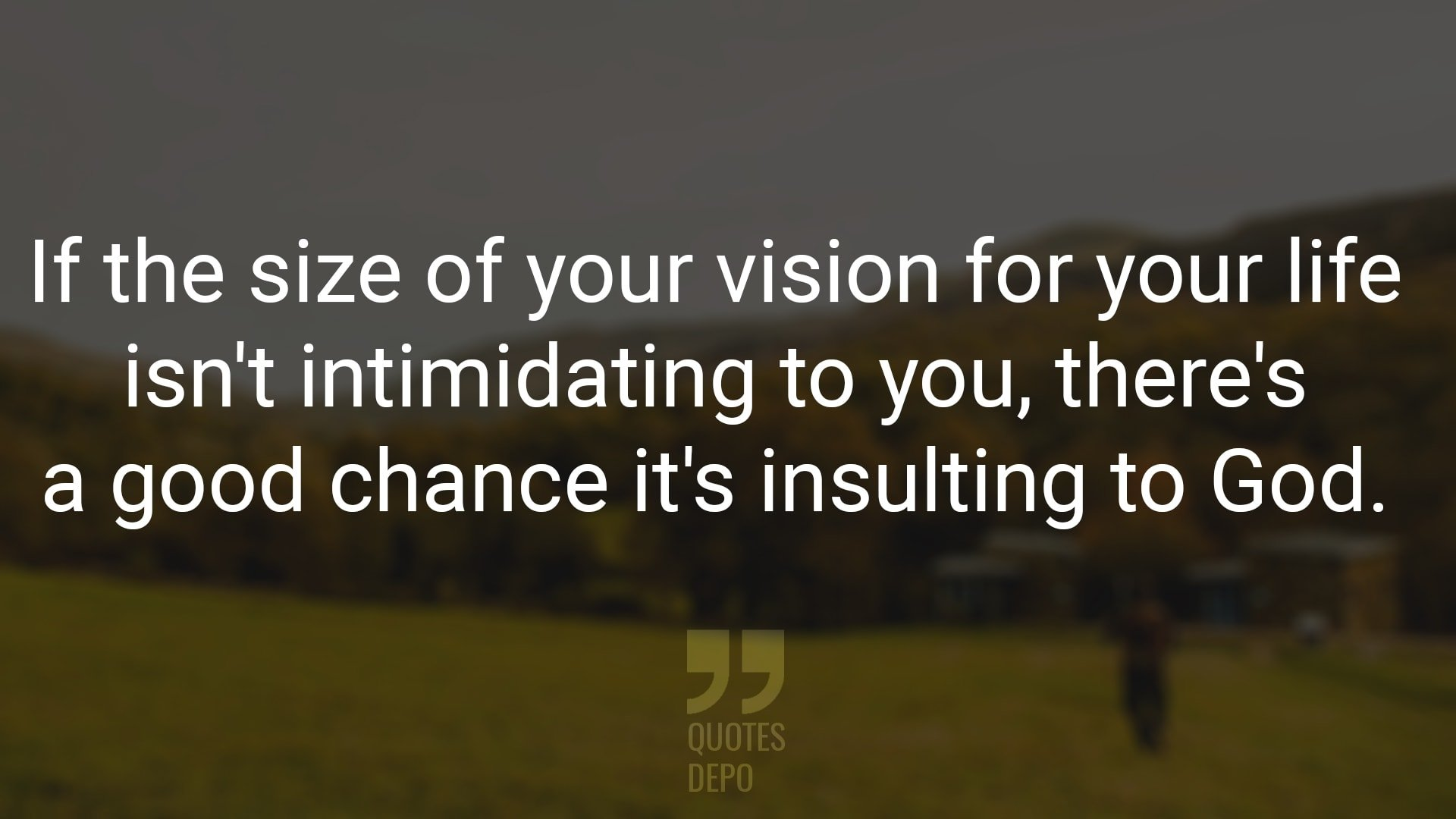 If the Size of Your Vision for Your Life