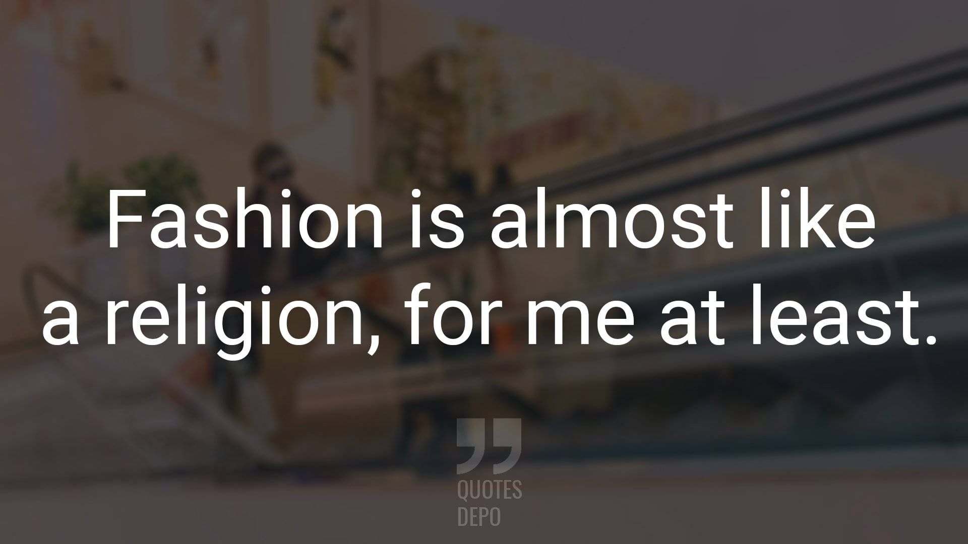 fashion is almost like a religion