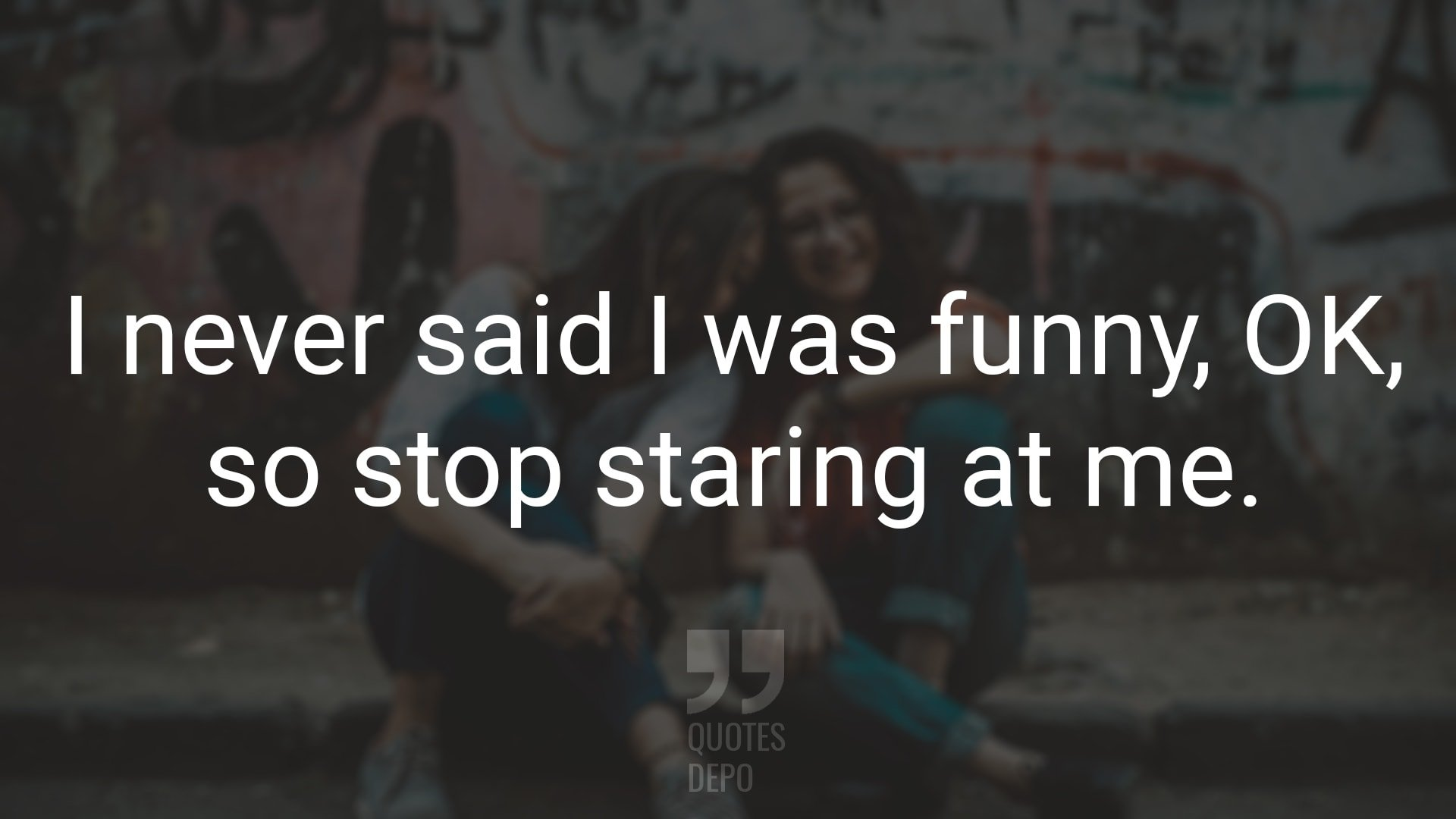 I Never Said I was Funny