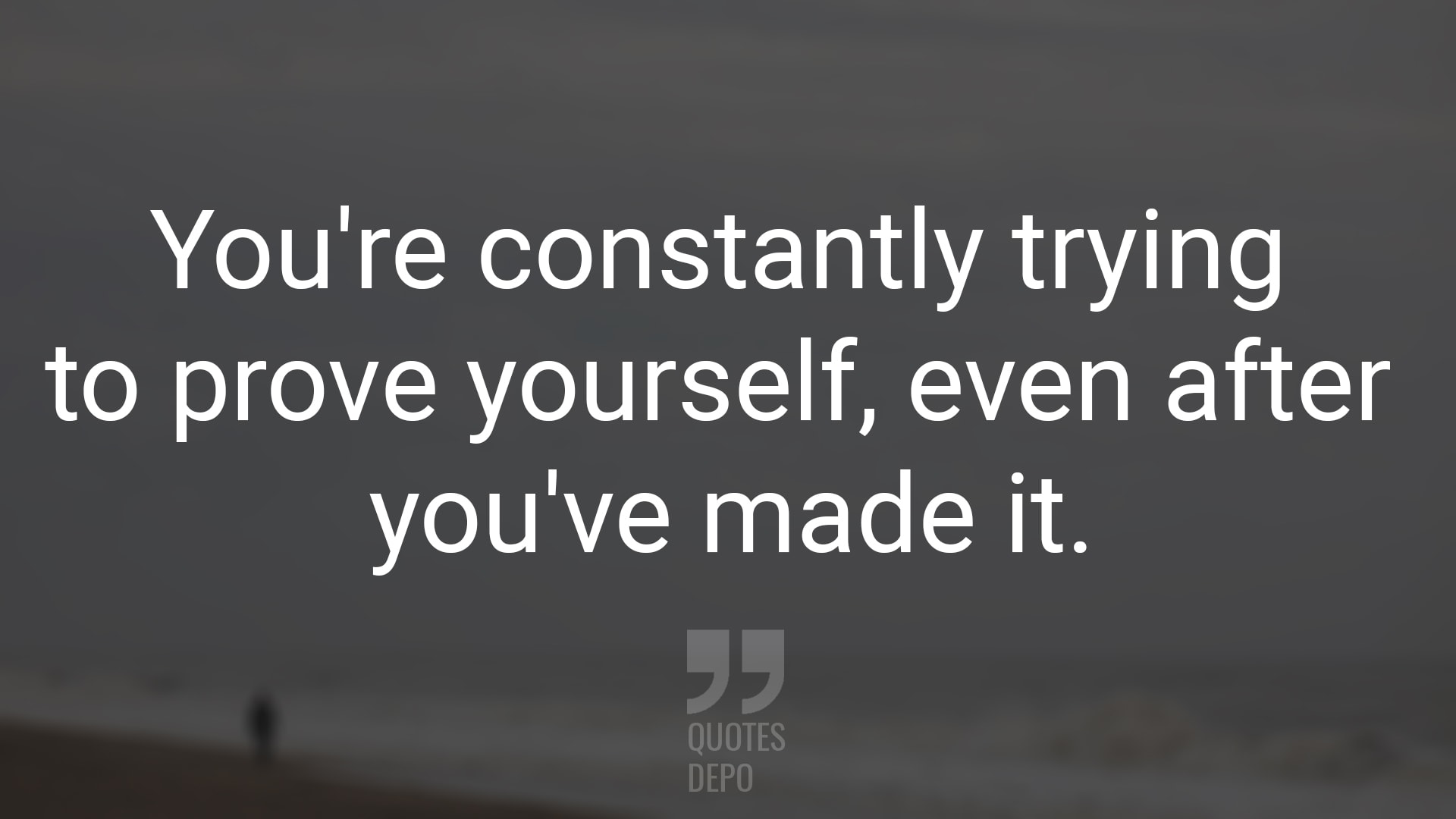 You're Constantly Trying to Prove Yourself