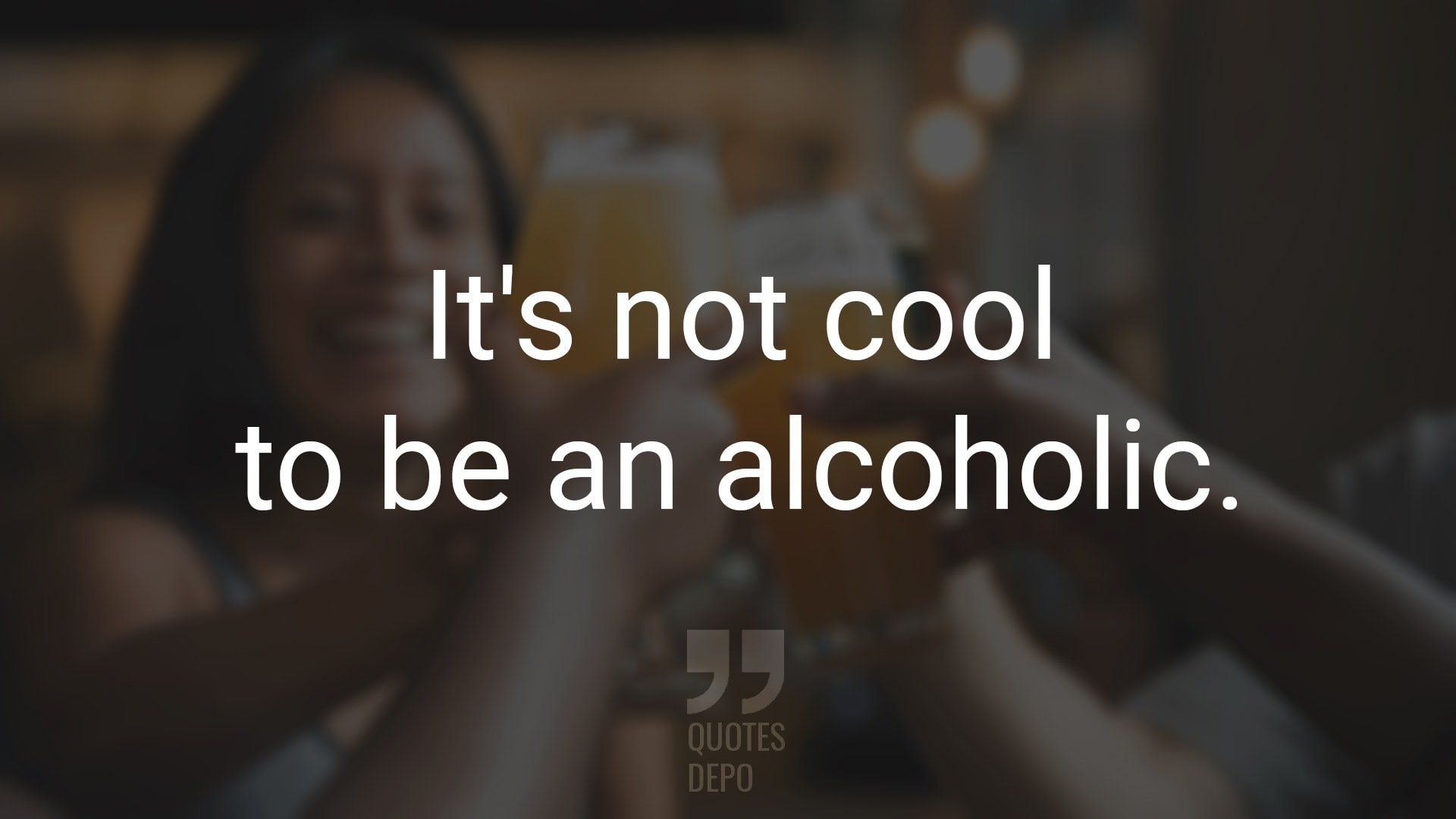 It's not Cool to Be an Alcoholic