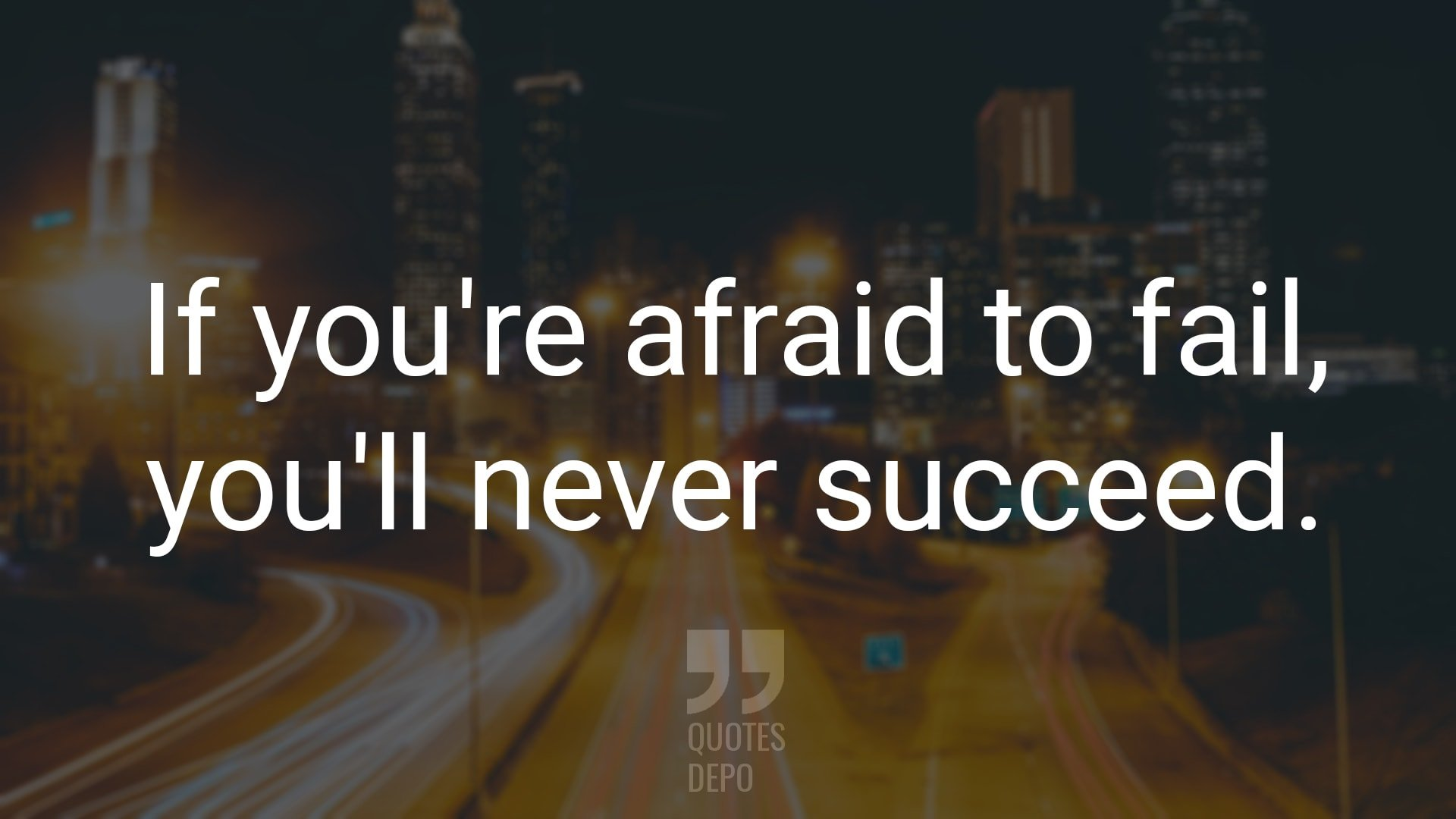 If You're Afraid to Fail