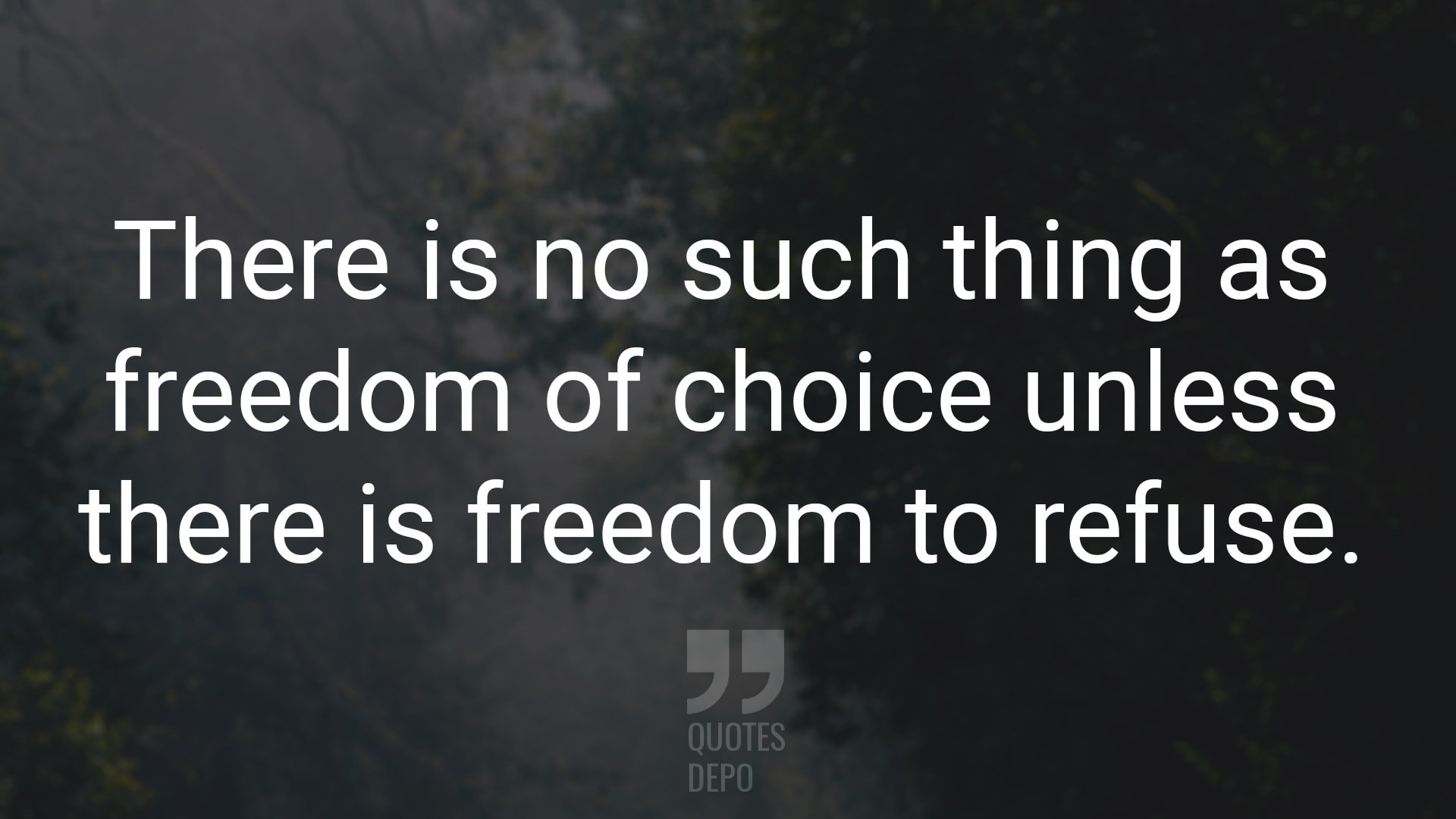 There is No Such Thing as Freedom of Choice