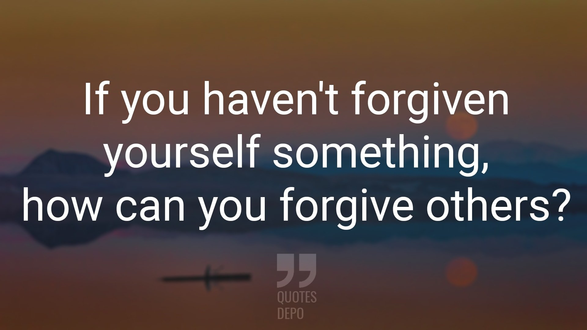 if you haven't forgiven yourself