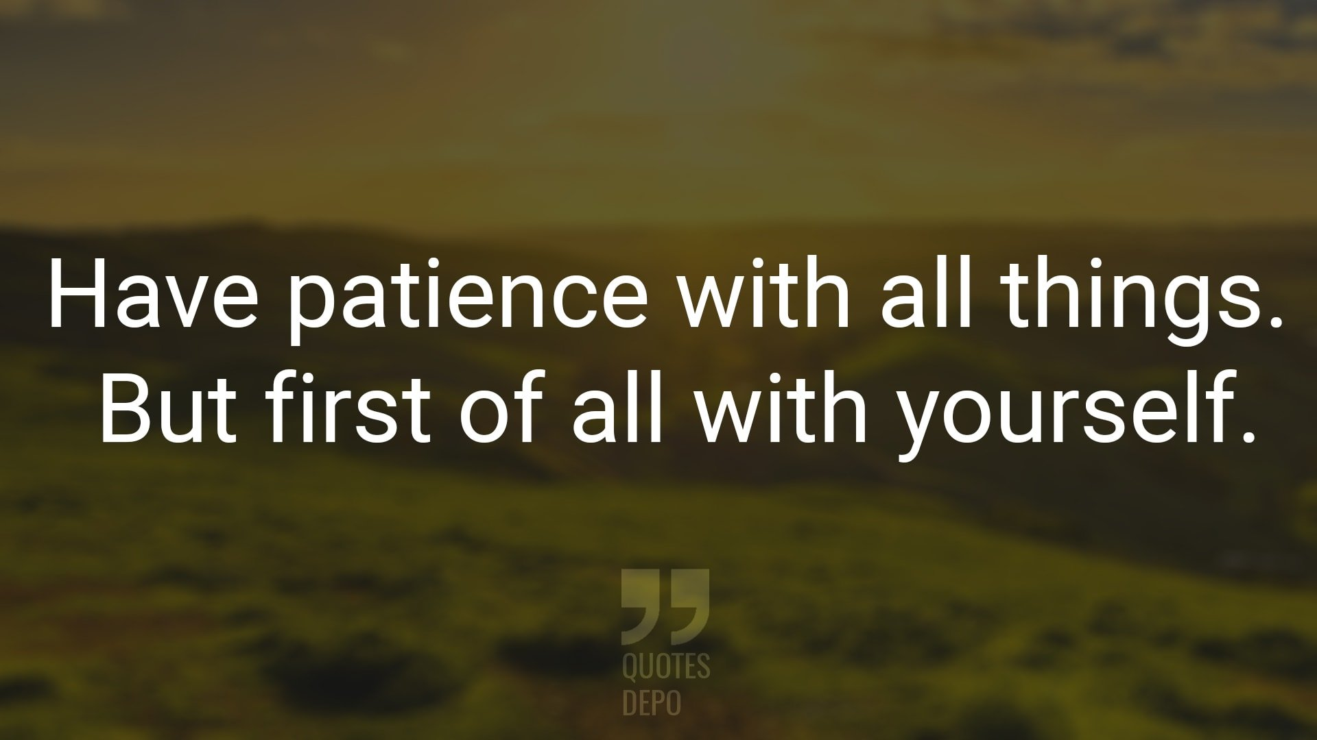 Have Patience with All Thing