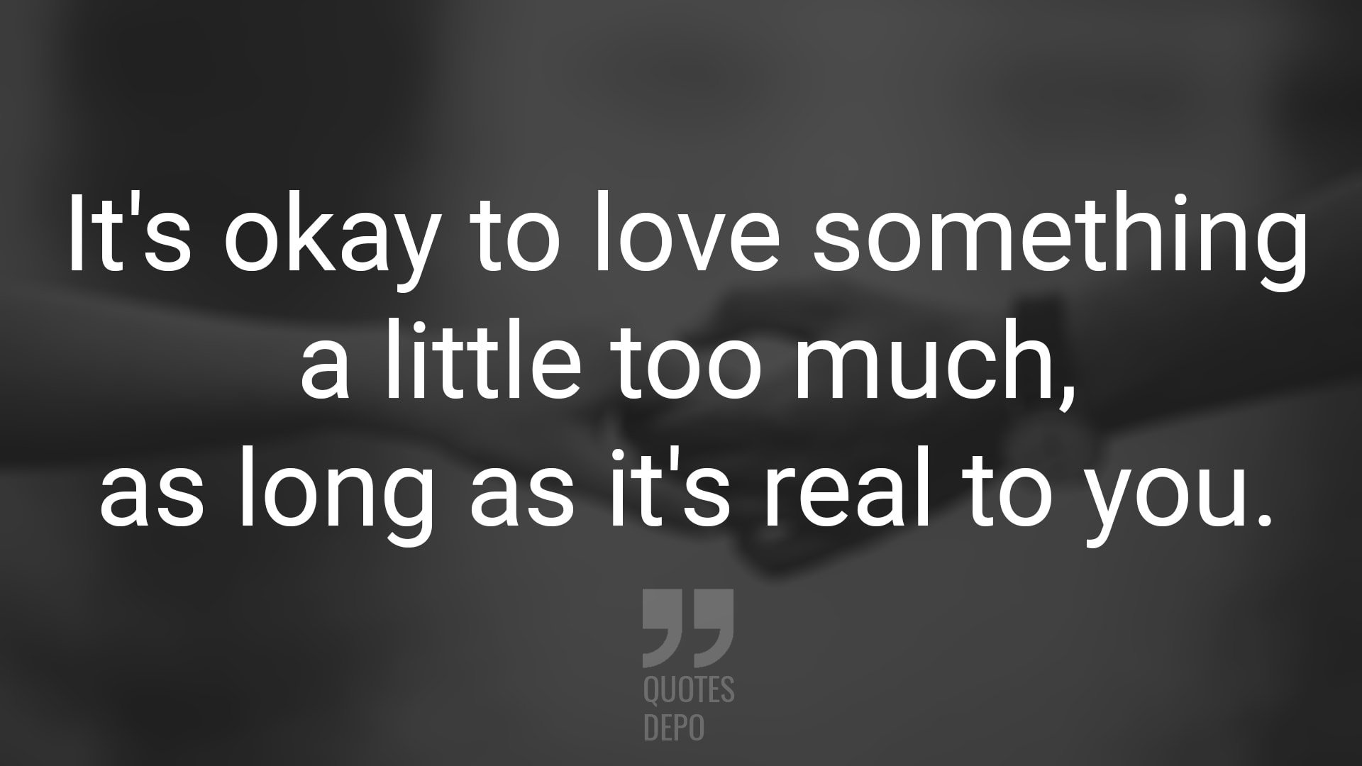 It's Okay to Love Something