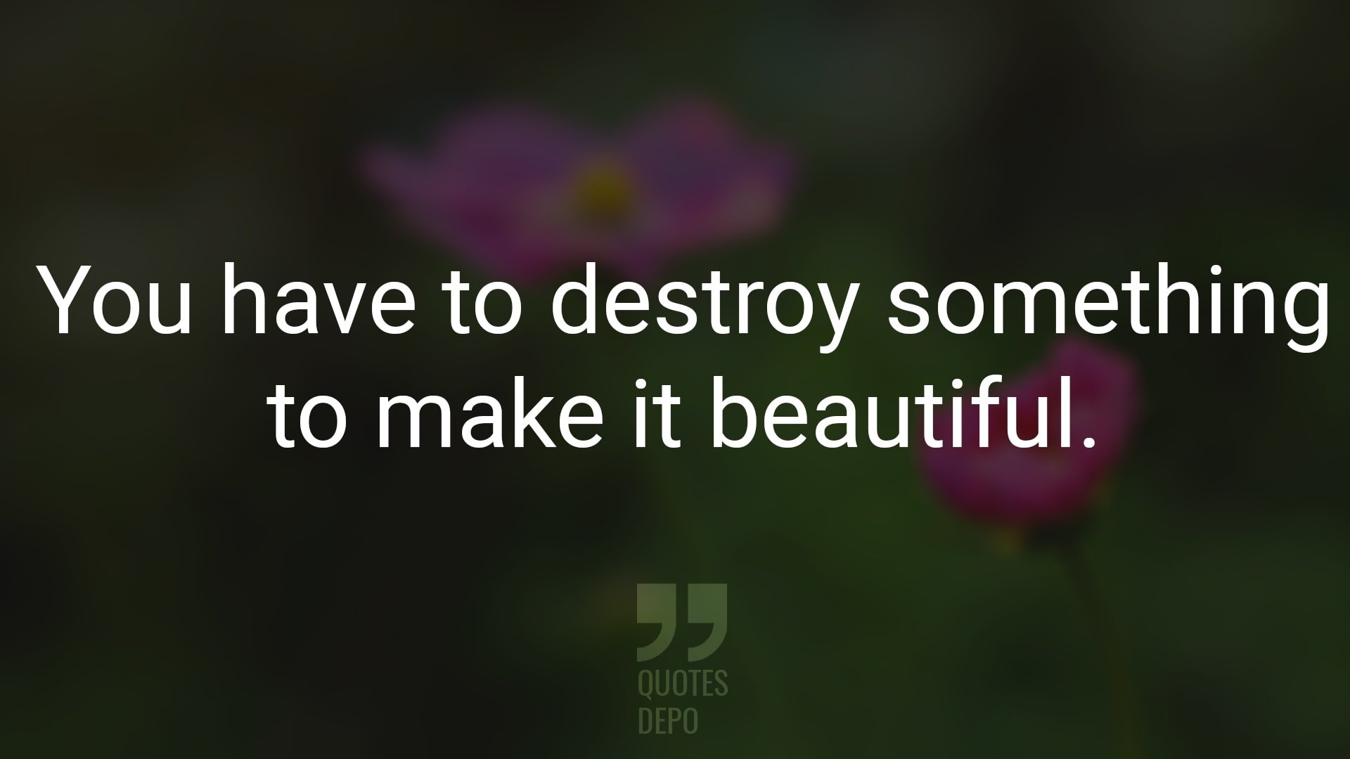 You Have to Destroy Something