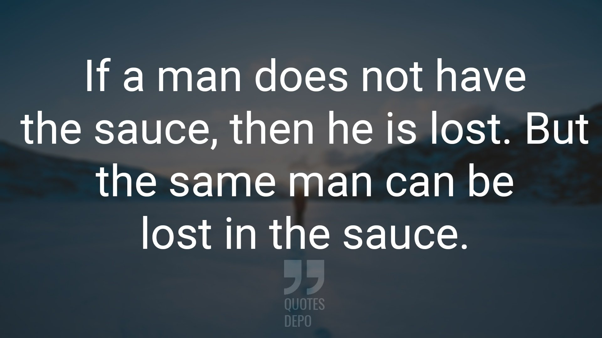 If a Man Does Not Have the Sauce