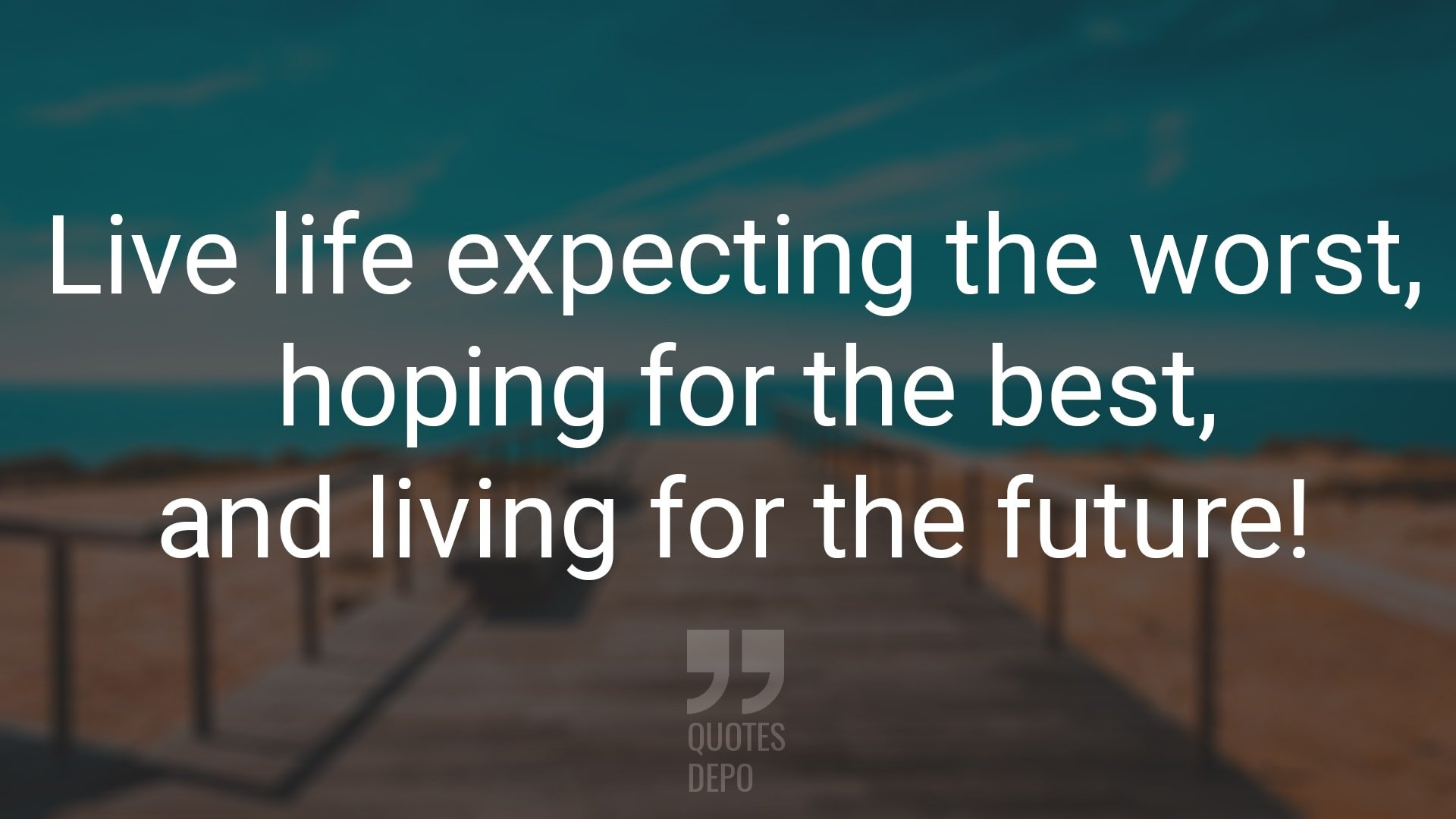 Live Life Expecting the Worst