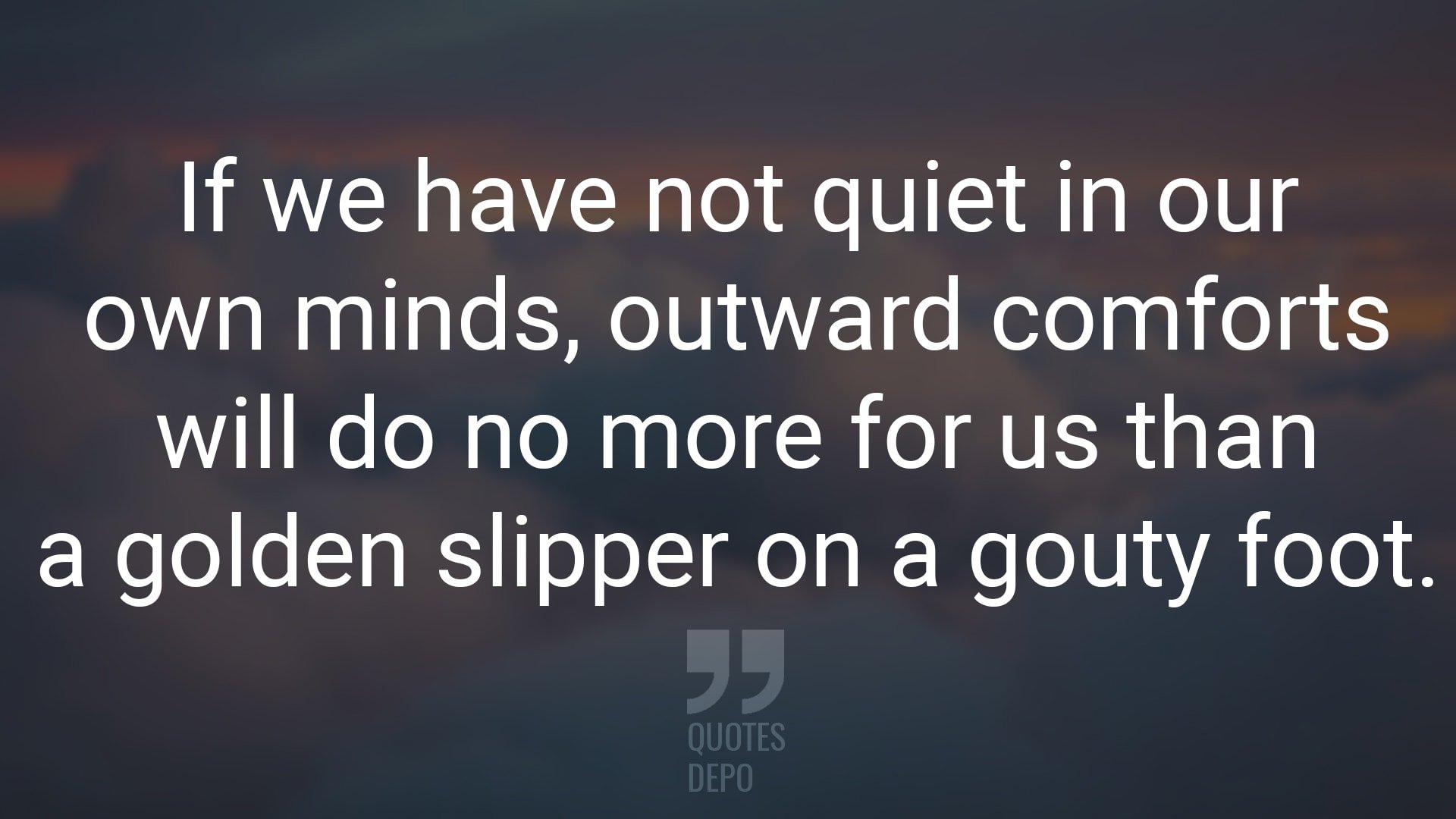 if we have not quiet in our own minds