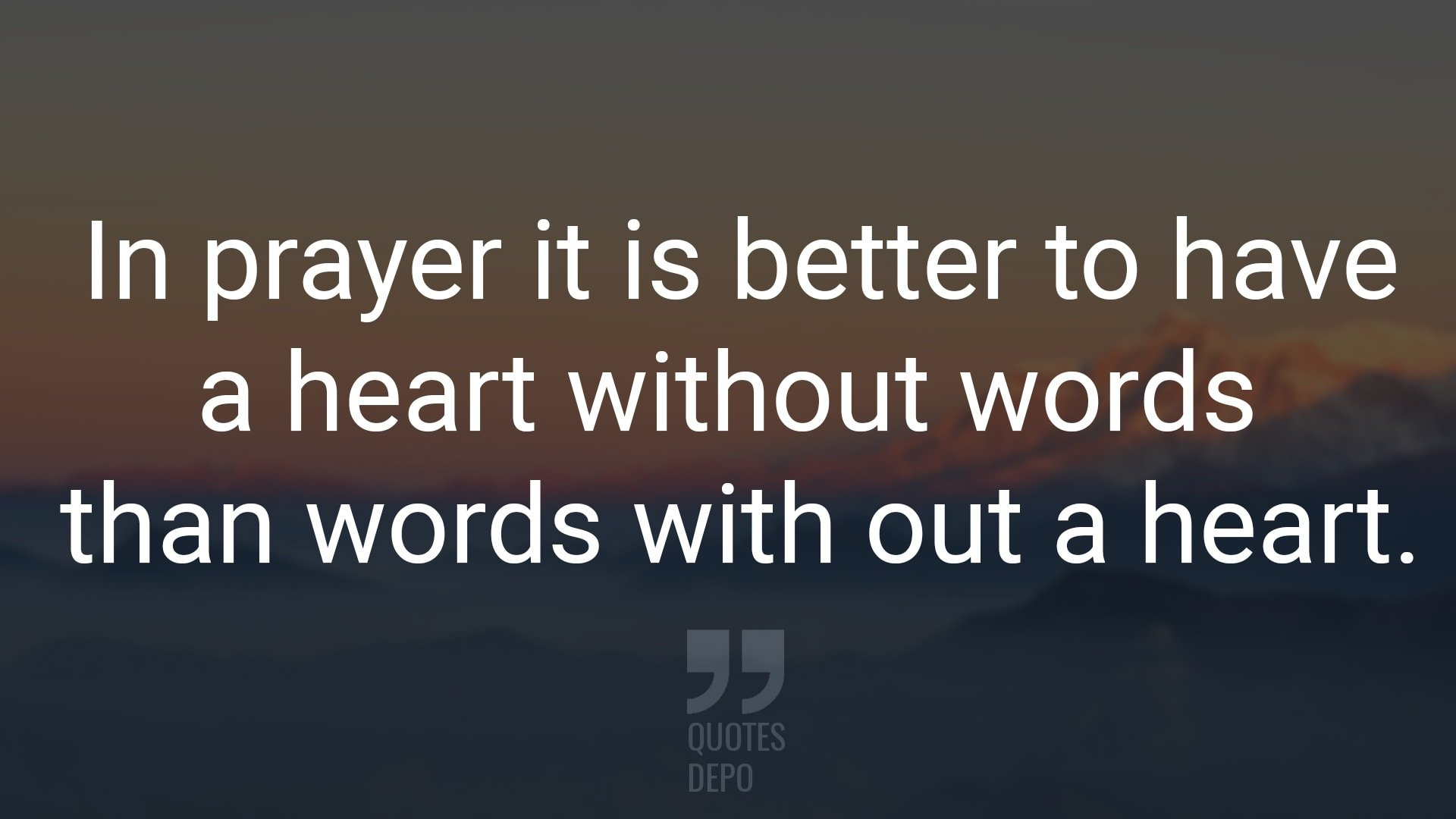 in prayer it is better to have a heart