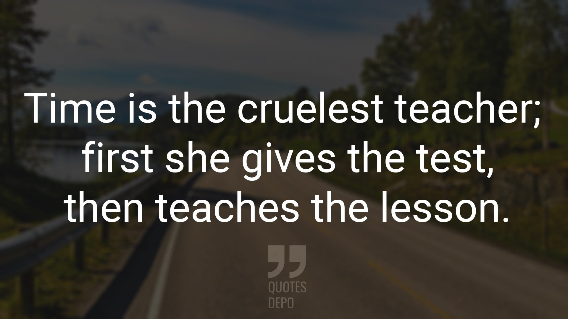 Time is the Cruelest Teacher