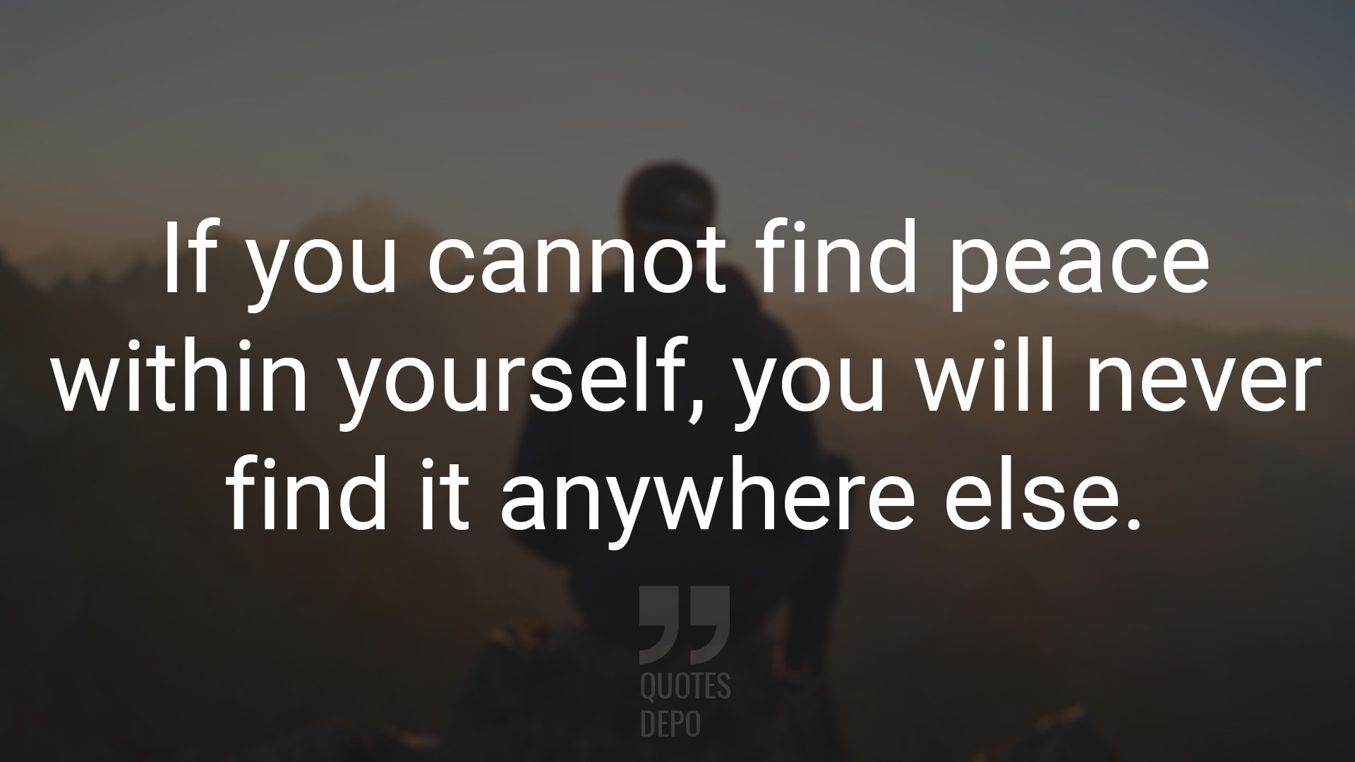if you cannot find peace within yourself