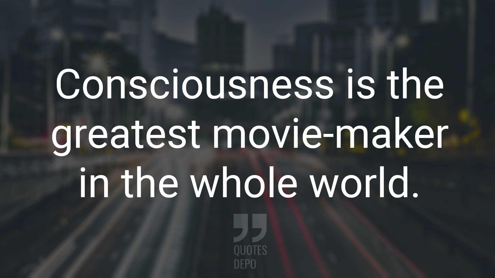 consciousness is the greatest movie-maker