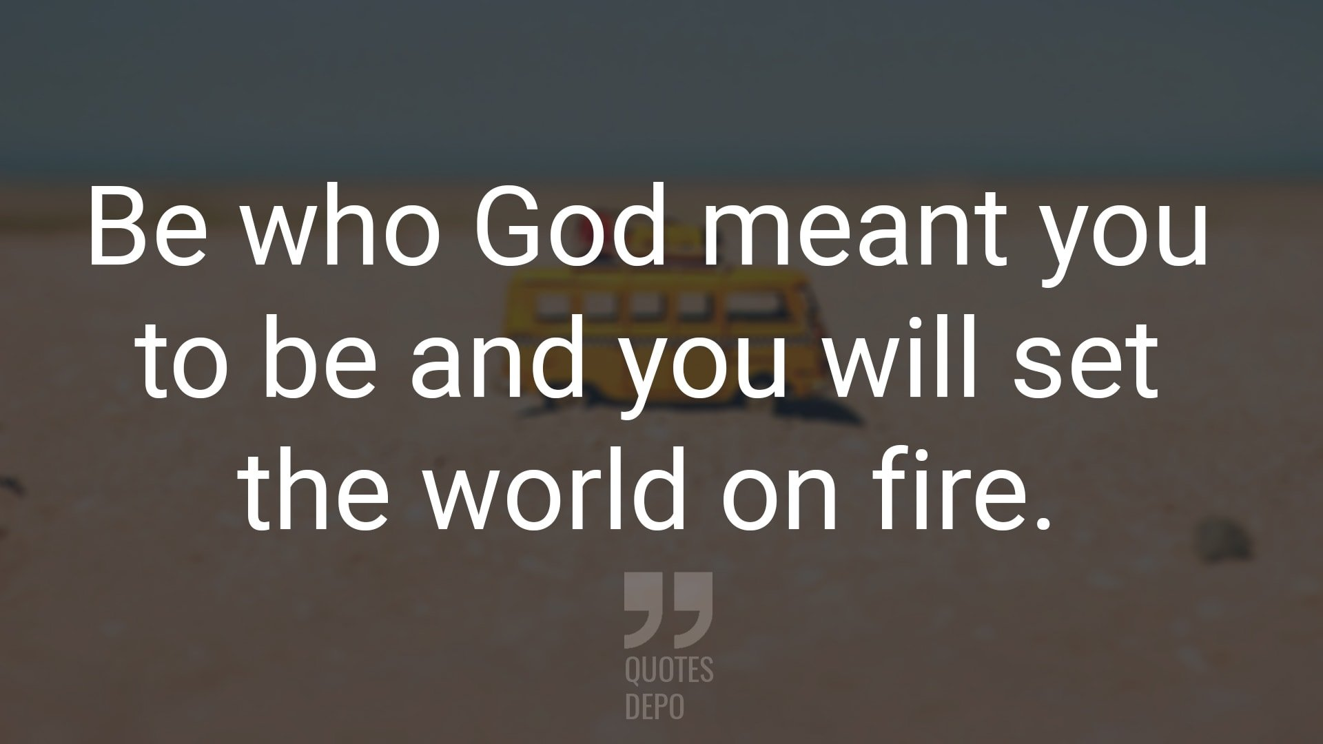 be who god meant you to be