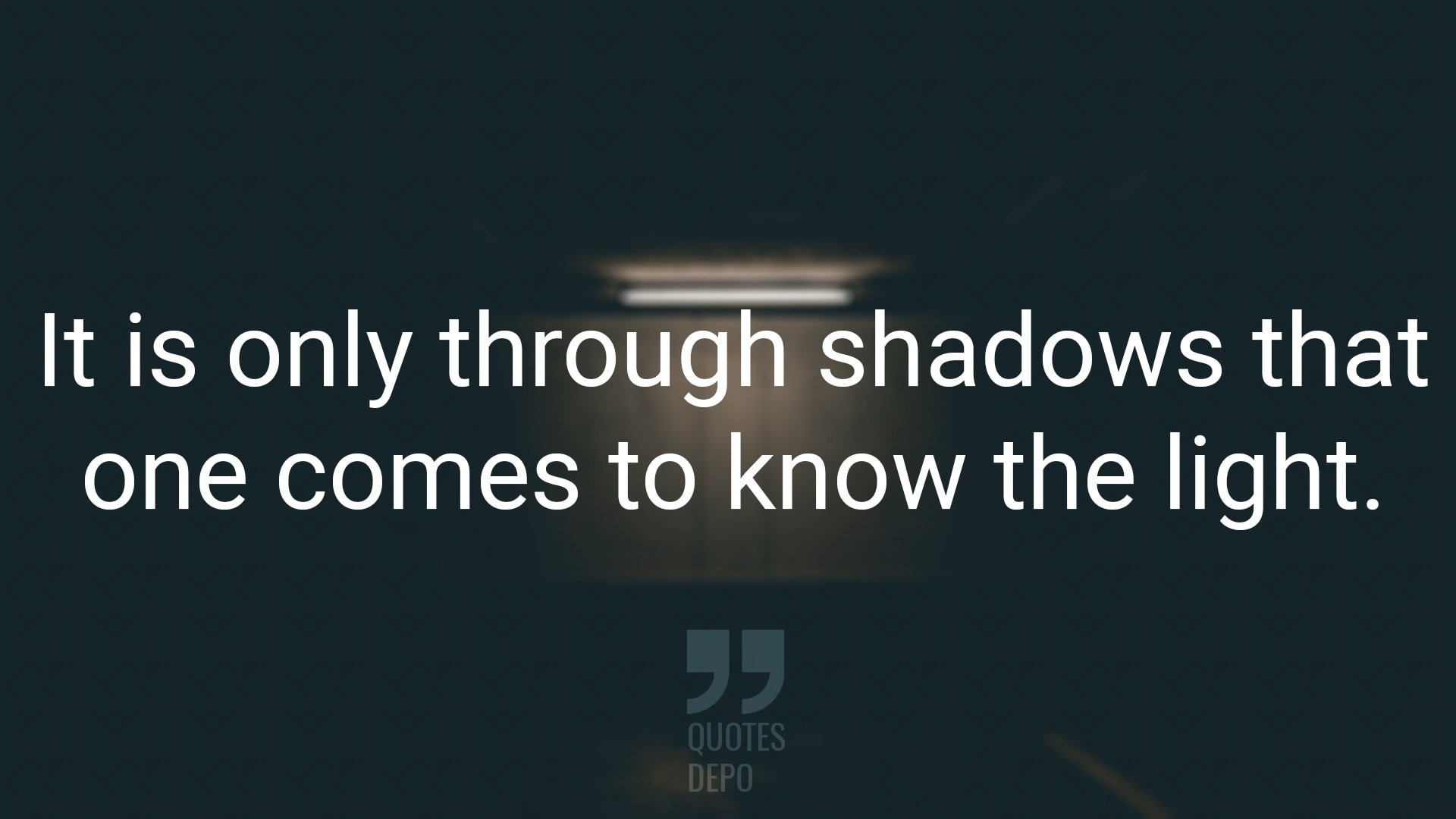 It is Only Through Shadows