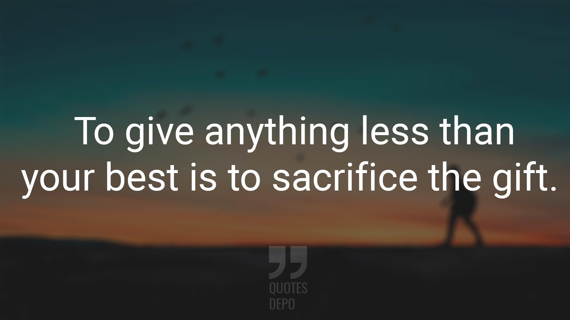 To Give Anything Less than Your Best