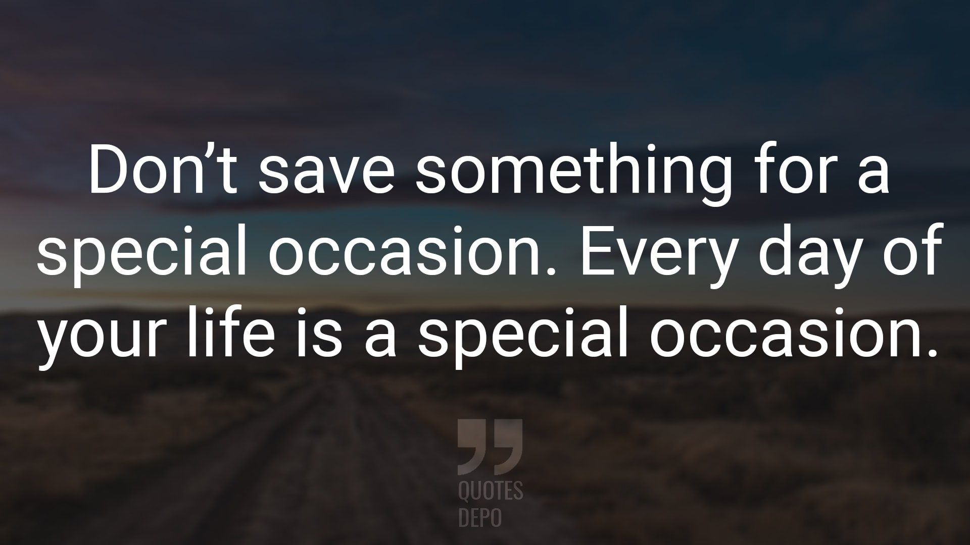 Don't Save Something for a Special Occasion