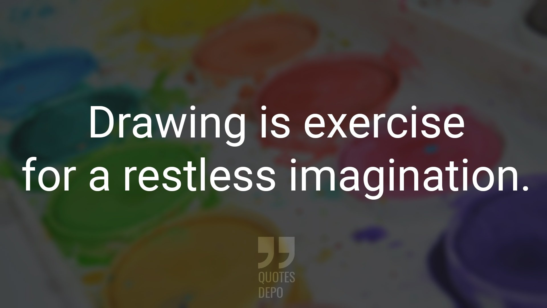 Drawing is Exercise for a Restless Imagination