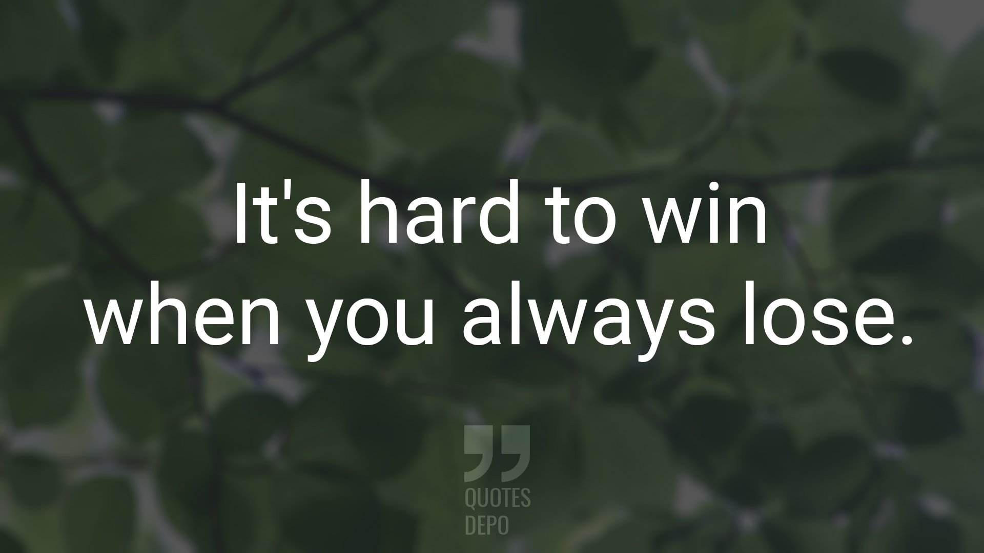 It's Hard to Win When You Always Lose